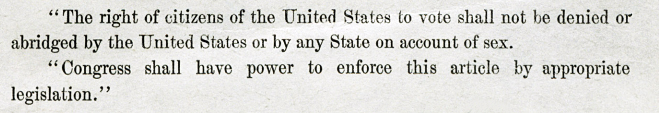 The right of citizens of the United States to vote shall not be denied or abridged by the United States or by any State on account of sex.  Congress shall have power to enforce this article by appropriate legislation.