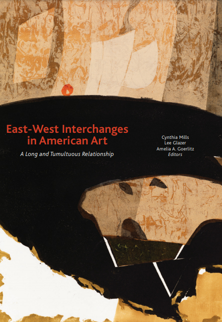 East-West Interchanges in American Art: A Long and Tumultuous Relationship